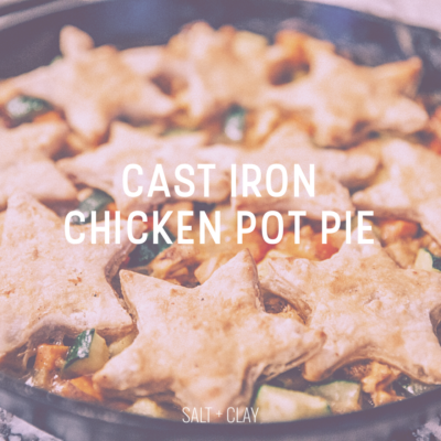 Cast Iron Goodness and a Chicken Pot Pie