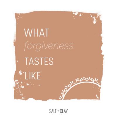 What Forgiveness Tastes Like