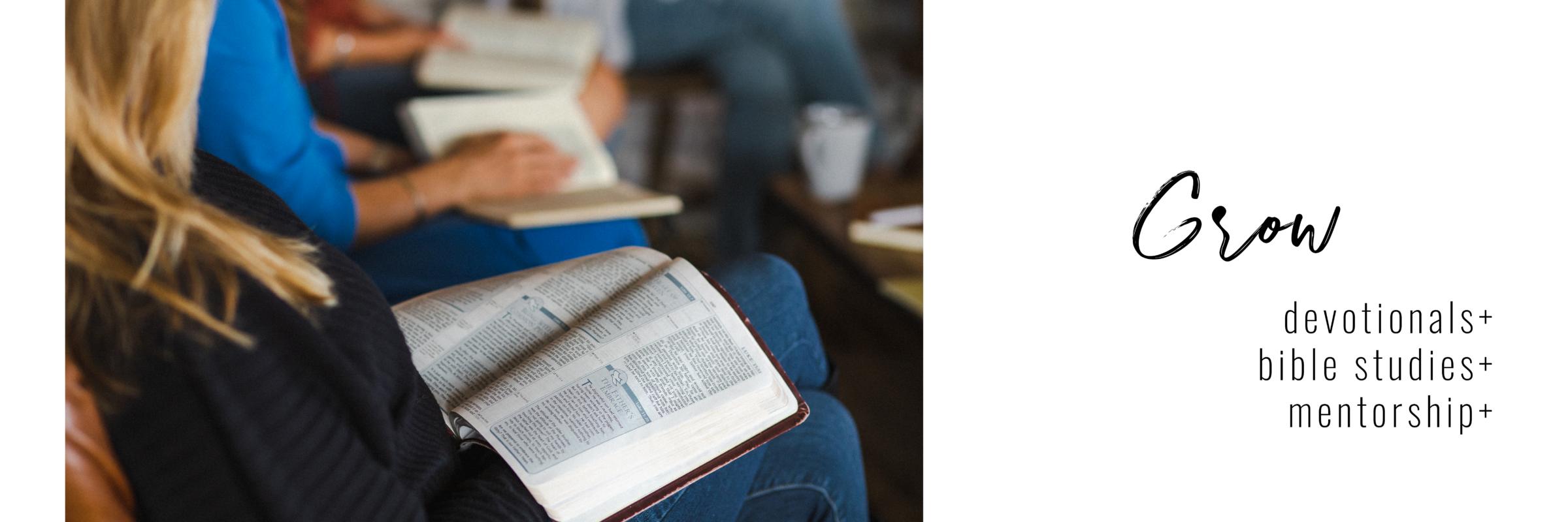 Grow: devotionals, bible studies. mentorship